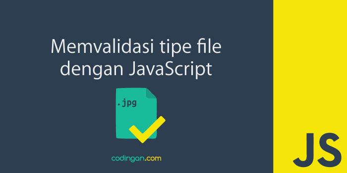 Memvalidasi tipe file (ekstensi) dengan JavaScript
