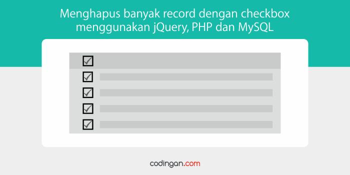 Menghapus banyak record dengan checkbox menggunakan jQuery, PHP dan MySQL
