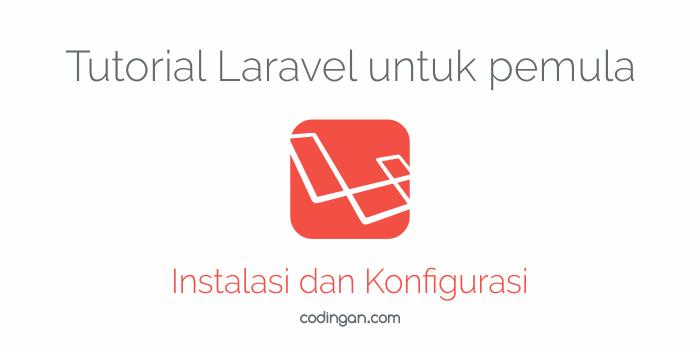 Tutorial Lavarel untuk pemula (instalasi & konfigurasi)